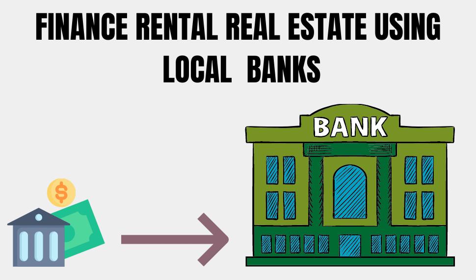 Finance Rental Real Estate Using Local Banks