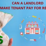 Can a landlord make tenant pay for rent?
